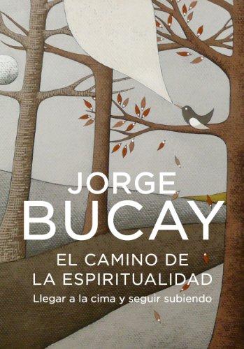 El Camino De La Espiritualidad: Llegar a: Jorge Bucay