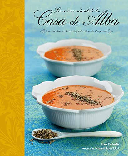 9788425345500: La cocina actual de la casa de Alba / The Cuisine in the Alba's House: Las recetas andaluzas preferidas de Cayetana / The Preferred Recipes of Cayetana (Spanish Edition)