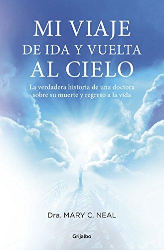 9788425350467: Mi viaje de ida y vuelta al cielo: La verdadera historia de una doctora sobre su muerte y regreso a la vida (FUERA DE COLECCION)