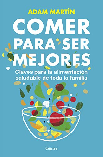 9788425350665: Comer para ser mejores / Eating and Being Better: Claves para la alimentación saludable de toda la familia / Tips for Healthy Eating for the Whole Family (Spanish Edition)