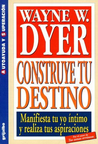 Construye Tu Destino: Manifiesta Tu Yo Intomo y Realiza Tus Aspiraciones / Construct Your ...
