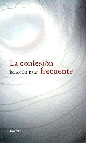 La Confesion frecuente: instrucciones, meditaciones y oraciones para la frecuente recepcion del ...
