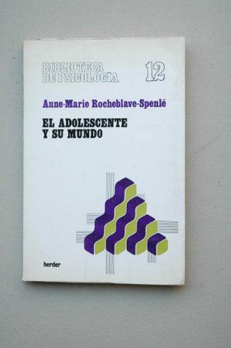 EL ADOLESCENTE Y SU MUNDO: ROCHEBLAVE-SPENLE, ANNE-MARIE