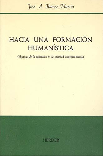 9788425409868: Hacia una formacion humanistica: Objetivos de la educacion en la sociedad cientifico-tecnica (Spanish Edition)