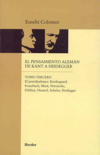 9788425415210: El pensamiento alemán de Kant a Heidegger tomo III: El postidealismo : Kierkegaard, Feuerbach, Marx, Nietzsche, Dilthey, Husserl, Scheler, Heidegger: 3 (Biblioteca Herder)
