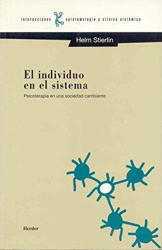 EL INDIVIDUO EN EL SISTEMA: PSICOTERAPIA EN UNA SOCIEDAD CAMBIANTE: Helm Stierlin