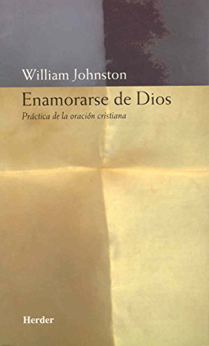 Enamorarse de Dios : práctica de la: William Johnston