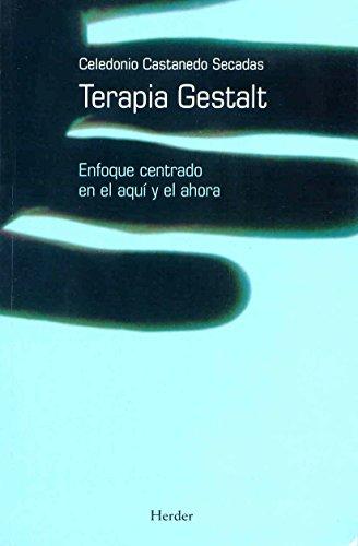 TERAPIA GESTALT: ENFOQUE CENTRADO EN EL AQUÍ Y AHORA: CASTANEDO SECADAS, Celedonio