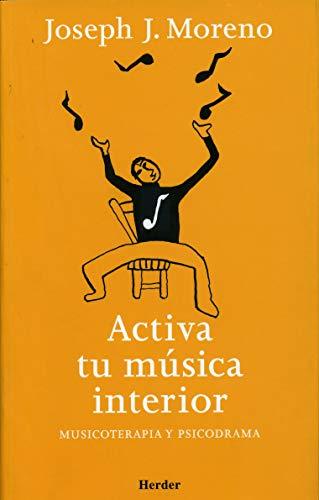 9788425423482: Activa tu música interior: Musicoterapia y psicodrama