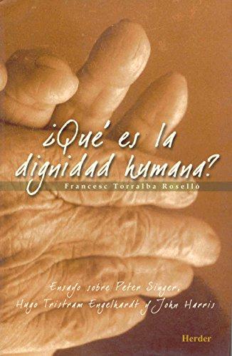 QUÉ ES LA DIGNIDAD HUMANA?: ENSAYO SOBRE PETER SINGER, HUGO TRISTRAM ENGELHARDT Y JOHN ...