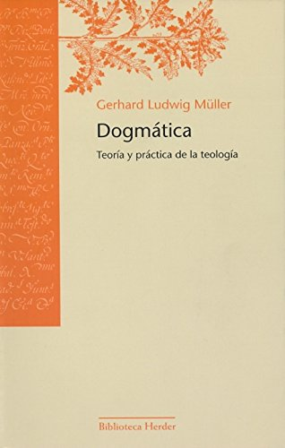 DOGMÁTICA: TEORÍA Y PRÁCTICA DE LA TEOLOGÍA: MÜLLER, Gerhard Ludwig