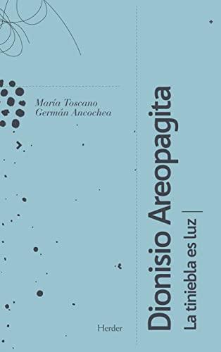 Dionisio Areopagita, la tiniebla es luz: Toscano, María ; Ancochea, Germán