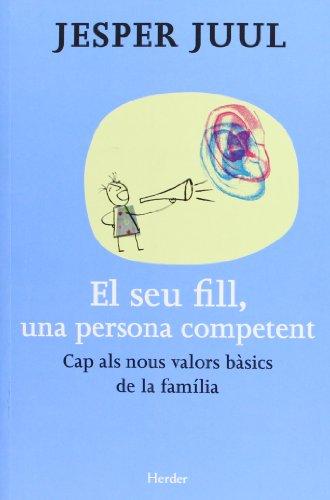 9788425427503: Seu Fill, Una Persona Competent. Cap Als Nous Valors Bàsics De La Família