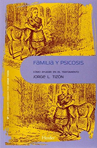 Familia y psicosis : cómo ayudar en: Jorge Luis Tizón