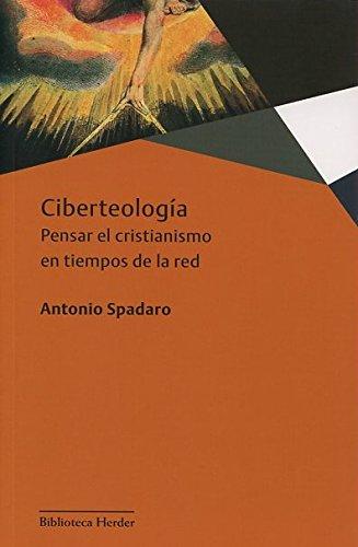 Ciberteología: Pensar el cristianismo en tiempos de: Antonio Spadaro