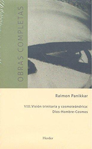 Visión trinitaria y cosmoteántrica : Dios, hombre, cosmos : obras completas VIII (...