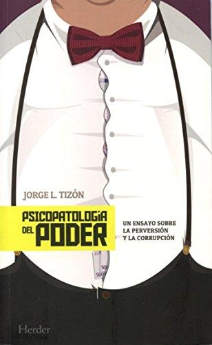 Psicopatología del poder : un ensayo sobre: Jorge Luis Tizón