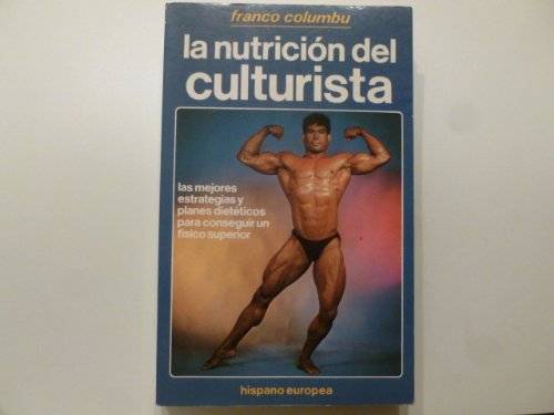La nutricion del culturista / The bodybuilder's nutrition (Spanish Edition) (8425507820) by Franco Columbu