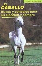 9788425509568: El caballo, trucos y consejos para su eleccion y compra / The horse, tips and tricks for choosing and buying (Spanish Edition)