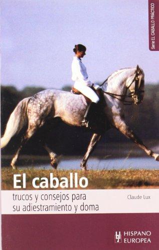 9788425509599: El caballo. Trucos y consejos para su adiestramiento y doma (El caballo práctico)