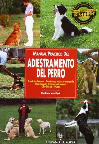 Manual practico del adiestramiento del perro /: Kyrk, Matthew Van
