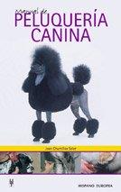Manual de peluqueria canina / Manual of canine hairdresser: Juan Chumillas Soler