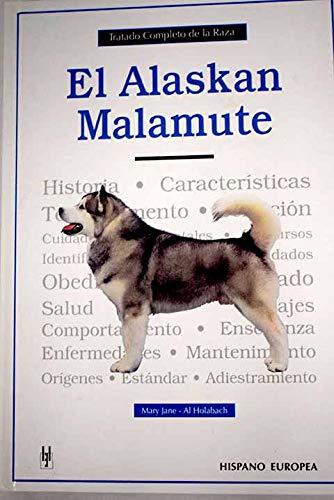 9788425512469: El Alaskan Malamute/ A New Owner's Guide to Alaskan Malamutes (Tratado Completo De La Raza / Complete Treatment of Breed) (Spanish Edition)