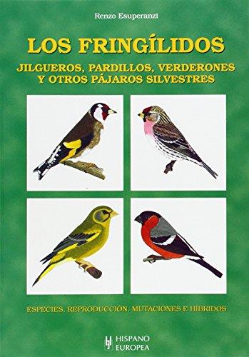 9788425515217: Los fringílidos. Jilgueros, pardillos, verderones y otros pájaros silvestres