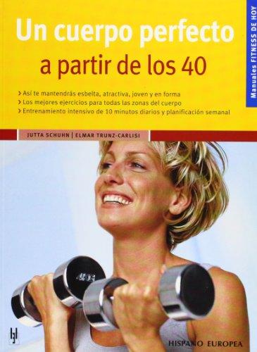 9788425516283: Un cuerpo perfecto a partir de los 40 (Manuales Fitness de Hoy / Manuals Today's Fitness) (Spanish Edition)