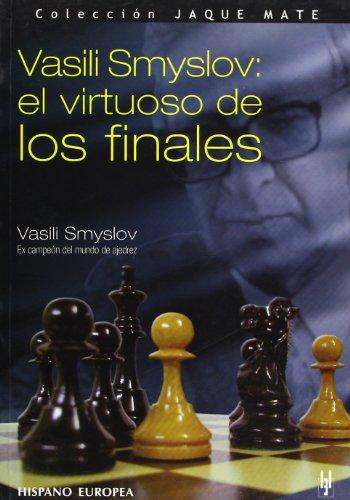 Vasili Smyslov: El Virstuoso De Los Finales (Jaque Mate) (Spanish Edition) (8425516579) by Smyslov, Vasily