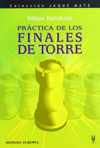 Practica De Los Finales De Torre /Practical Book Endings (Jaque Mate) (Spanish Edition) (8425516854) by Korchnoi, Viktor