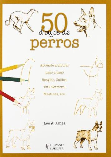50 DIBUJOS DE PERROS: AMES, LEE J. .