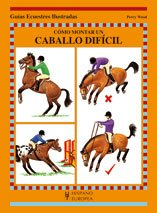 9788425517549: Cómo montar un caballo difícil (Guías ecuestres ilustradas)