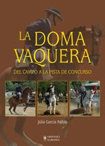 9788425517754: La doma vaquera / Horse Training: Del campo a la pista de concurso / From Countryside to the Track Race (Spanish Edition)