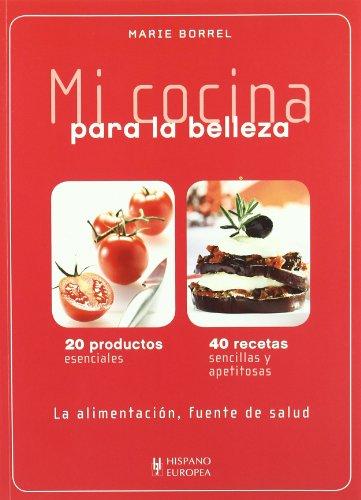 9788425519796: Mi cocina para la belleza / My Cuisine for Beauty: 20 productos esenciales, 40 recetas sencillas y apetitosas / 20 Essential Products, 40 Simple and ... / Cuisine and Gastronomy) (Spanish Edition)