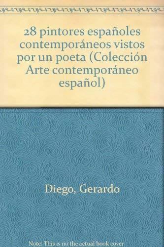 28 pintores espanoles contemporaneos vistos por un poeta (Coleccion Arte contemporaneo espanol ; 12...