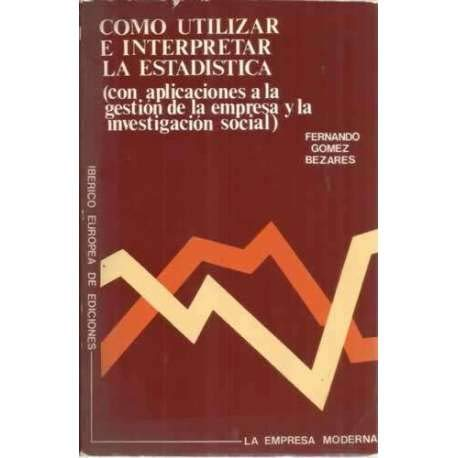 Cómo utilizar e interpretar la estadística: Fernando Gómez Bezares