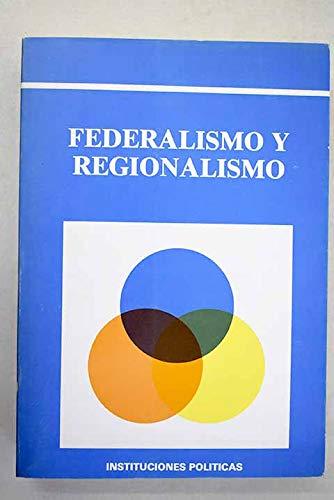 Federalismo y regionalismo (Coleccion Instituciones politicas) (Spanish Edition): Trujillo, G.