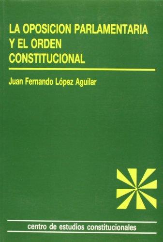 9788425908002: La oposición parlamentaria y el orden constitucional.: Análisis del Estatuto de la Oposición en España. (Estudios Constitucionales)
