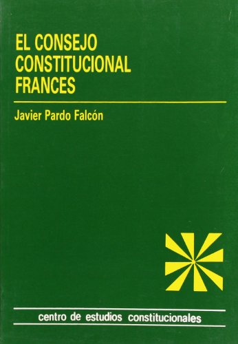 El Consejo Constitucional francés la jurisdicción constitucional: Pardo Falcón, Javier;