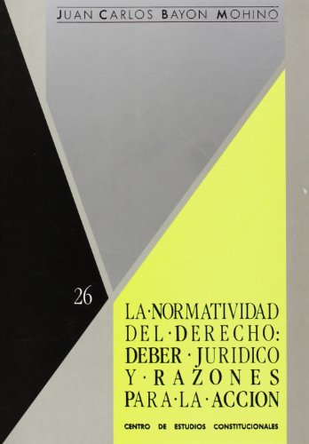 9788425908958: La normatividad del derecho: Deber jurídico y razones para la acción (Colección El derecho y la justicia) (Spanish Edition)