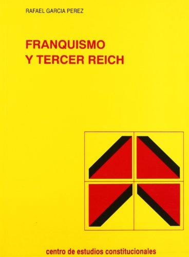 9788425909610: Franquismo y Tercer Reich: Las relaciones economicas hispano-alemanas durante la Segunda Guerra Mundial (Coleccion Estudios politicos) (Spanish Edition)