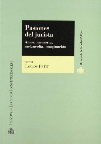 9788425910241: Pasiones del jurista.: Amor, memoria, melancolía, imaginación (Historia de la Sociedad Política)