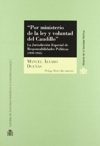 9788425913228: Por ministerio de la ley y voluntad del Caudillo.: La Jurisdicción Especial de Responsabilidades Políticas (1939-1945) (Historia de la Sociedad Política)