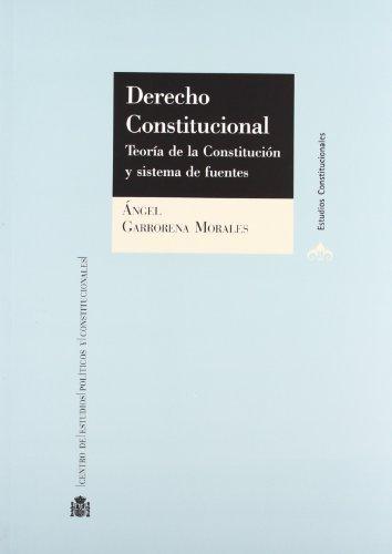 DERECHO CONSTITUCIONAL - TEORIA DE LA CONSTITUCION: ANGEL GARRORENA MORALES