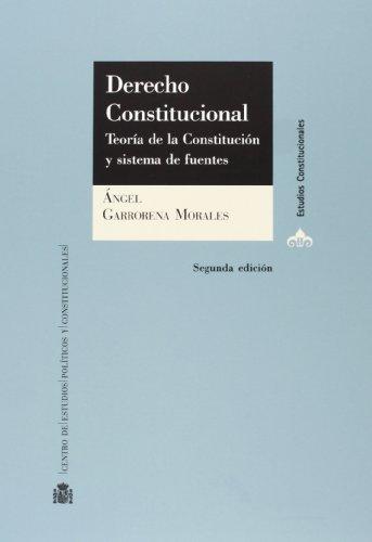 Derecho constitucional : teoría de la constitución: Ángel Garrorena Morales