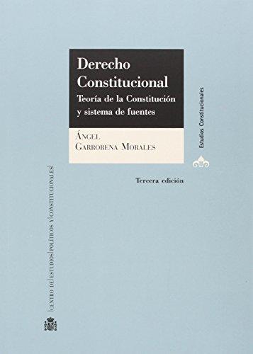 DERECHO CONSTITUCIONAL: TEORÍA DE LA CONSTITUCIÓN Y: Garrorena Morales, Ángel