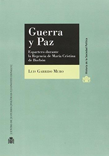 9788425917127: Guerra y paz. Espartero durante la Regencia de María Cristina de Borbón (Historia de la Sociedad Política)