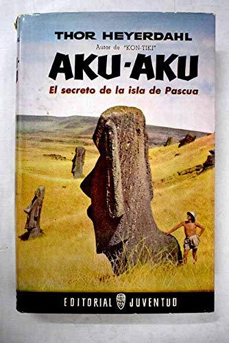 9788426109866: Aku-Aku - El Secreto de La Isla de Pascua (Spanish Edition)