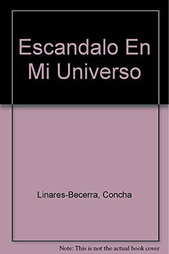 Escandalo En Mi Universo (Spanish Edition): Linares-Becerra, Concha